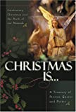 Christmas is...: Celebrating Christmas and the Birth of the Messiah A Treasury of Stories, Quotes, and Poems
