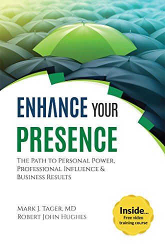 Enhance Your Presence: The Path to Personal Power, Professional Influence,  and Business Results