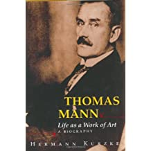 Thomas Mann: Life as a Work of Art. A Biography