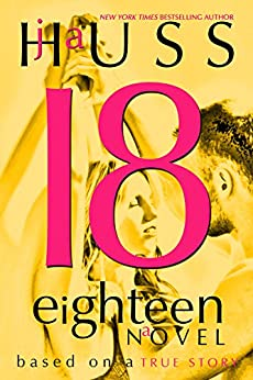 Eighteen (18): Based on a True Story by [Huss, JA]