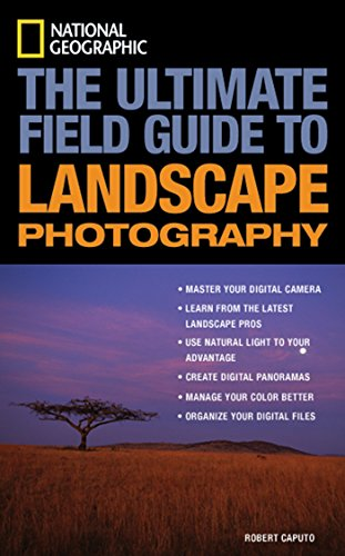 National Geographic: The Ultimate Field Guide to Landscape Photography (National Geographic Photography Field Guides) (National Geographic Ultimate Field Guide To Photography)