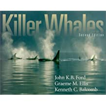 Killer Whales: The Natural History and Genealogy of Orcinus Orca in British Columbia and Washington State (Updated Edition)