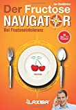 LAXIBA - Der Fructosenavigator: Bei Fructoseintoleranz (Die Ernährungsnavigatorbücher / Bei Intoleranz, Reizdarmsyndrom und Unverträglichkeit, Band 1)