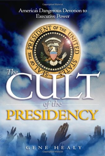 Download The Cult of the Presidency: America's Dangerous Devotion to Executive Power pdf epub