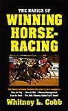 The Basics of Winning Horseracing, Whitney L. Cobb, 0940685493
