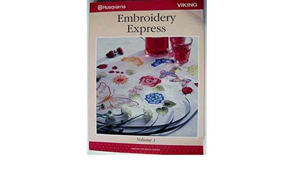Embroidery Express Volume 1 Husqvarna Viking Husqvarna Viking