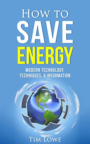 How to Save Energy: Modern Technology,Techniques, & Information