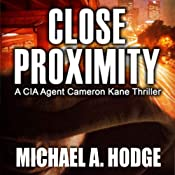 In Close Proximity: A CIA Agent Cameron Kane Thriller, Book 2 | Michael Hodge
