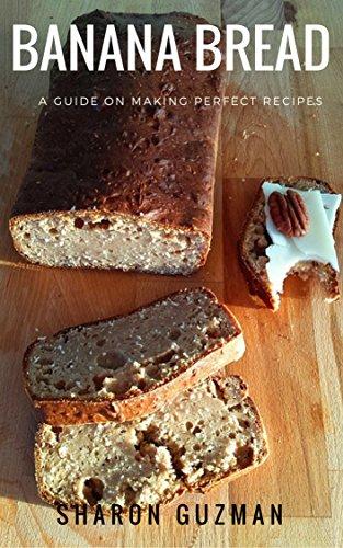 Recipe For Banana Bread - Banana Bread Recipe : 50 Delicious of Banana Bread (Banana Bread Recipe, Banana Bread, Banana Bread Recipes,Banana Bread Cookbooks) (Sharon Guzman Recipes Book Series No.3)