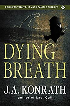 Dying Breath - A Thriller (Phineas Troutt Mysteries Book 2) by [Konrath, J.A.]