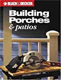 Building Porches and Patios, Editors of Creative Publishing, 0865736987