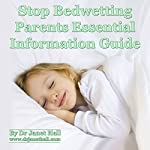 Stop Bedwetting Parent Essential Information Guide   | Janet Mary Hall