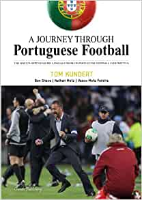 a journey through portuguese football tom kundert andy