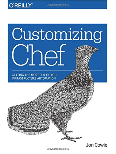 Customizing Chef: Getting the Most Out of Your Infrastructure Automation by O'Reilly Media