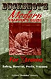 Buckshot's Modern Trapper's Guide for Xtreme Safety, Survival, Profit, Pleasure, Bruce Hemming, 1928547001