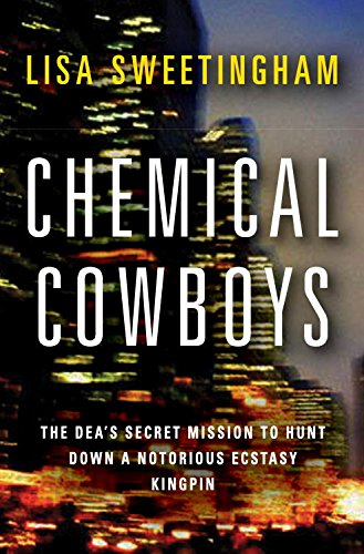 Chemical Cowboys: The DEA's Secret Mission to Hunt Down a Notorious Ecstasy Kingpin cover