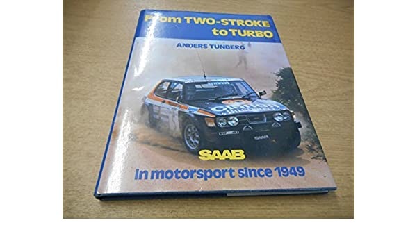 From Two-Stroke to Turbo: Saab in Motor Sports Since 1949 by Anders Tunberg 1980-11-14: Amazon.es: Anders Tunberg: Libros