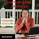 How to Be More Creative: A Smart Innovative Approach to Idea Creation | Sofia Noyce
