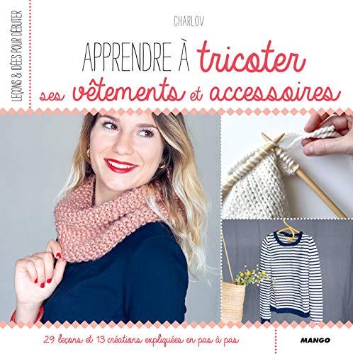 Apprendre à tricoter ses vêtements et accessoires (Leçons et idées pour débuter) (French Edition) ()
