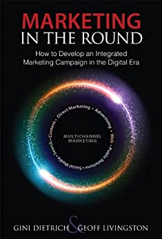 Marketing in the Round: How to Develop an Integrated Marketing Campaign in the Digital Era (Que Biz-Tech) by [Dietrich, Gini, Livingston, Geoff]