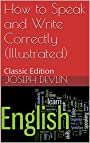 How to Speak and Write Correctly (Illustrated): Classic Edition