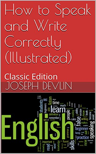 How to Speak and Write Correctly (Illustrated): Classic Edition (English Edition)