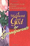 A Moment with God for Grandparents, Kel Groseclose, 0687975603