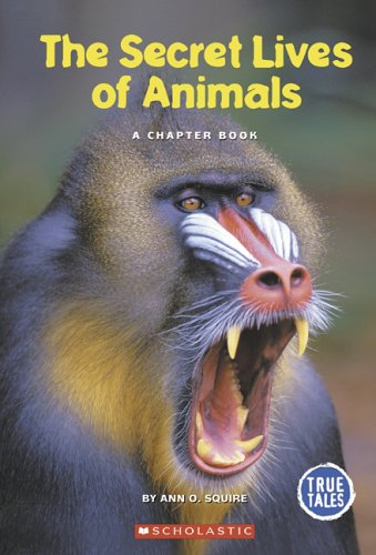 The Secret Lives of Animals: A Chapter Book (True Tales: Animals) by Childrens Pr