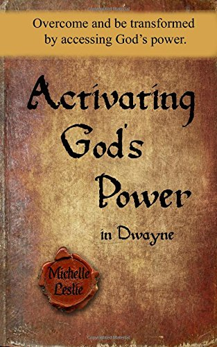 Activating God's Power in Dwayne: Overcome and be transformed by accessing God's power. pdf