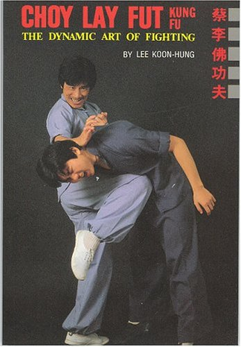 Choy Lay Fut Kung Fu: The Dynamic Art of Fighting