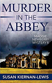 Murder in the Abbey: Book 8 of the Maggie Newberry Mysteries by [Kiernan-Lewis, Susan]