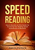 Speed Reading: How to Become an Elite Reader by Increasing Your Reading Speed Dramatically & Effectively (Speed Reading for Beginners, Reading Comprehension, Reading Techniques, Rapid Reading)