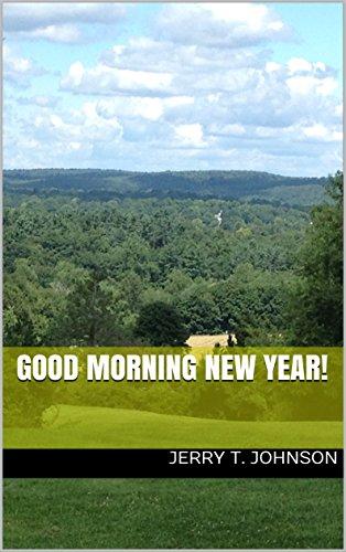 Amazoncom Good Morning New Year Ebook Jerry T Johnson Kindle Store