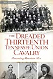 The Dreaded 13th Tennessee Union Cavalry, Melanie Storie, 1626191123