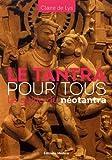Le tantra pour tous : Le guide du néotantra
