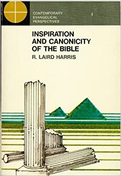 Inspiration and Canonicity of the Bible: An Historical and Exegetical Study by Robert Laird Harris (1971-06-05)