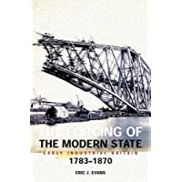 The Forging of the Modern State: Early Industrial Britain, 1783-1870 (Foundations of Modern Britain)