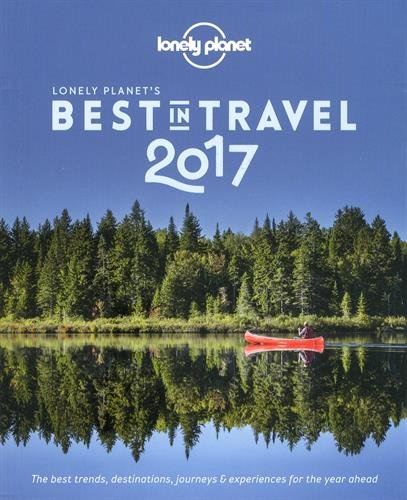 Lonely Planet's Best in Travel 2017 (Lonely Planet Best in Travel)