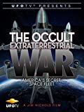 UFOTV Presents The Occult Extraterrestrial War - America's Secret Space Fleet
