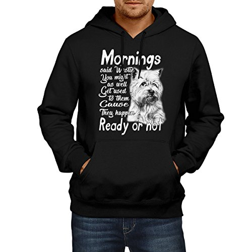 Terrier Hoodie For Dog Lover Mornings Said Westie You Might As Well As Get used To them Cause They Happen Ready Or (Movember Cause)