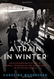 A Train in Winter, Caroline Moorehead, 0061650706