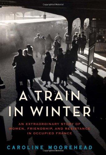 A Train in Winter: An Extraordinary Story of Women…