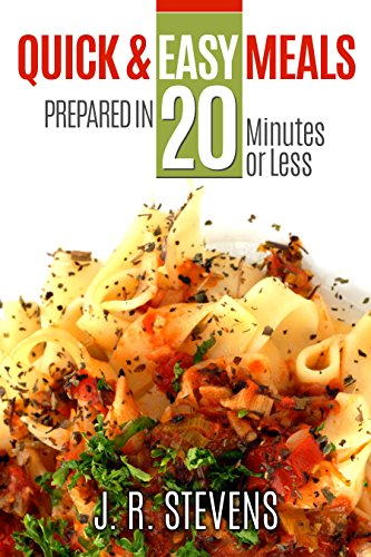 Quick & Easy Meals: Prepared in 20 Minutes or Less by [Stevens, J. R.]