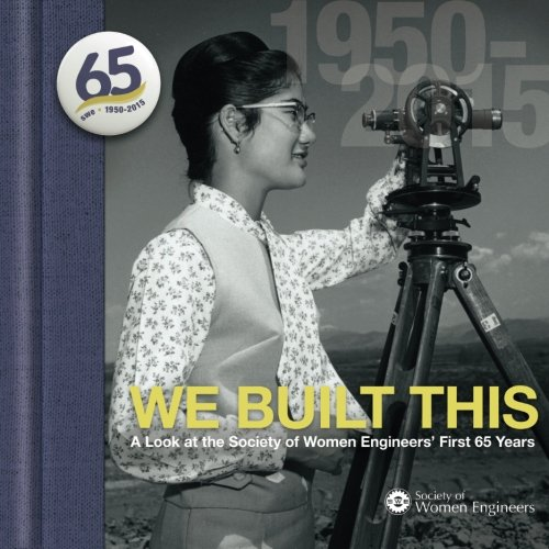 We Built This: A Look at the Society of Women Engineers' First 65 Years