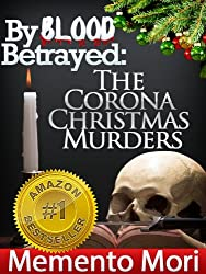 By Blood Betrayed: The Corona Christmas Murders, True Crime Short Stories Vol. 1 (Memento Mori True Crime Series)