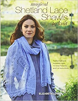 Magical Shetland Lace Shawls To Knit Feather Soft And Incredibly