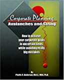 Corporate Planning : Avalanches and Strings, Anderson, Phyllis R., 0971398542