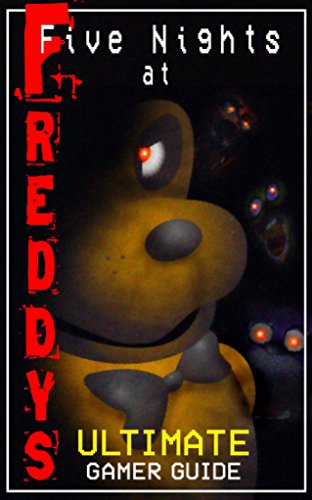 five-nights-at-freddys-ultimate-game-guide-easy-guide-to-cheatssecrets-stategies-tricks-and-more-for
