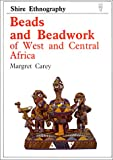 Beads and Beadwork of West and Central Africa, Margaret Carey, 0747801002