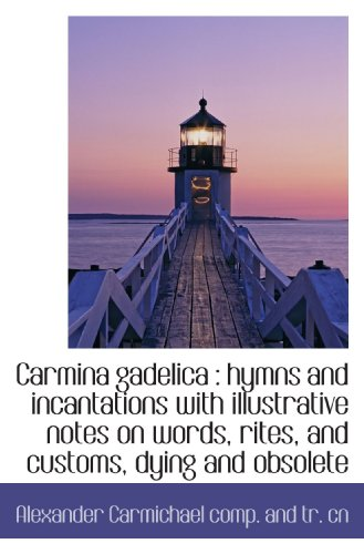 Carmina gadelica : hymns and incantations with illustrative notes on words, rites, and customs, dyin